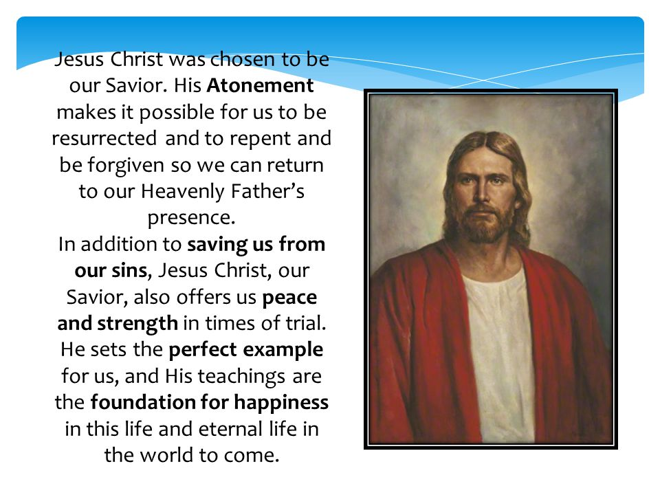 Jesus Christ was chosen to be our Savior