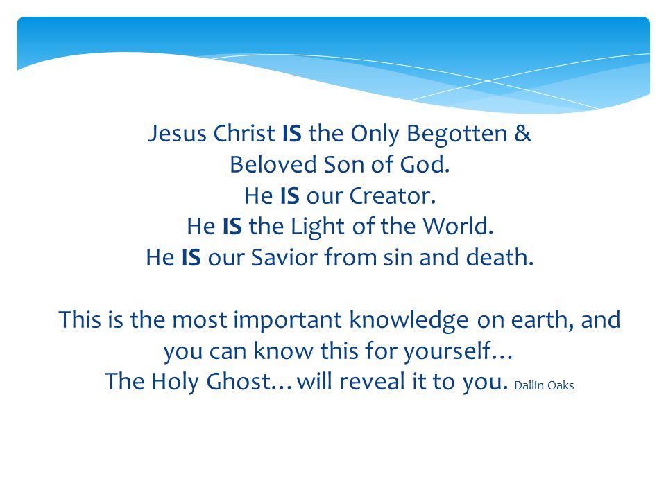 Jesus Christ IS the Only Begotten & Beloved Son of God