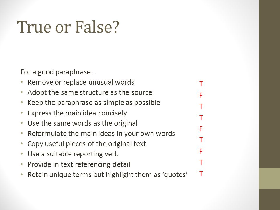 True or False For a good paraphrase… Remove or replace unusual words