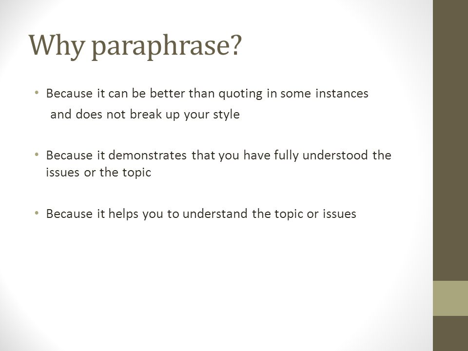 Why paraphrase Because it can be better than quoting in some instances. and does not break up your style.