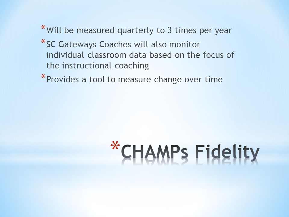 CHAMPs Fidelity Will be measured quarterly to 3 times per year