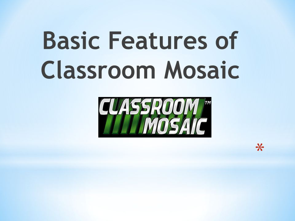 Basic Features of Classroom Mosaic