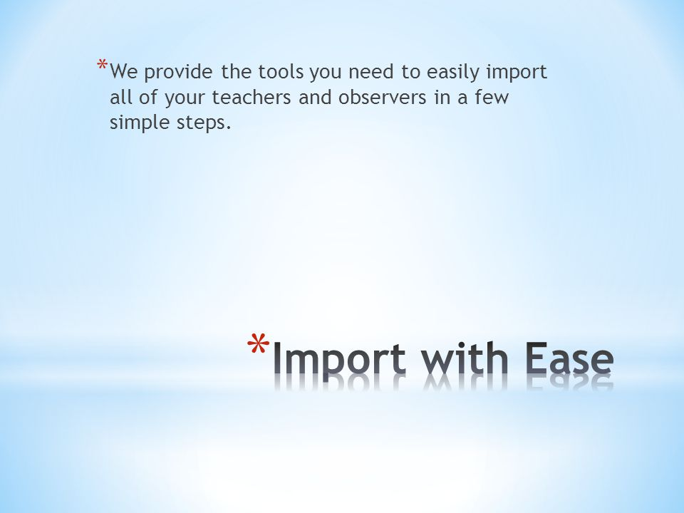 We provide the tools you need to easily import all of your teachers and observers in a few simple steps.