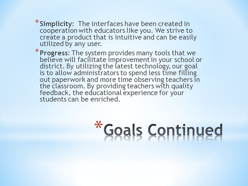 Simplicity: The interfaces have been created in cooperation with educators like you. We strive to create a product that is intuitive and can be easily utilized by any user.