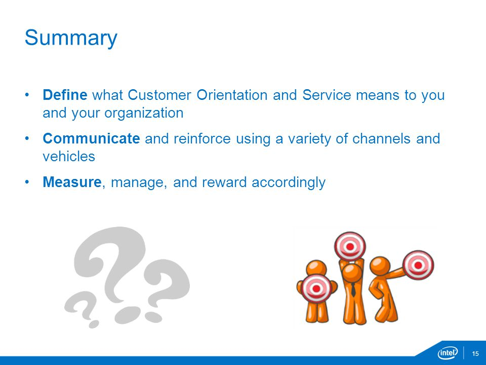 Summary Define what Customer Orientation and Service means to you and your organization.