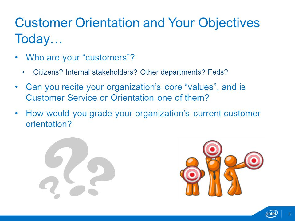 Customer Orientation and Your Objectives Today…