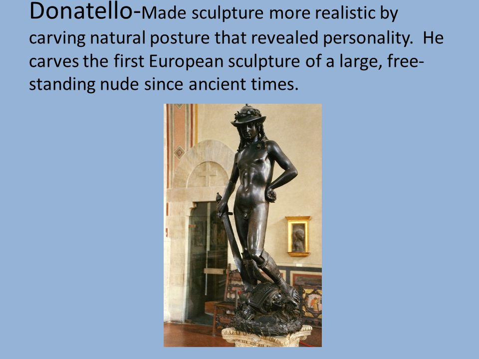 Donatello-Made sculpture more realistic by carving natural posture that revealed personality.