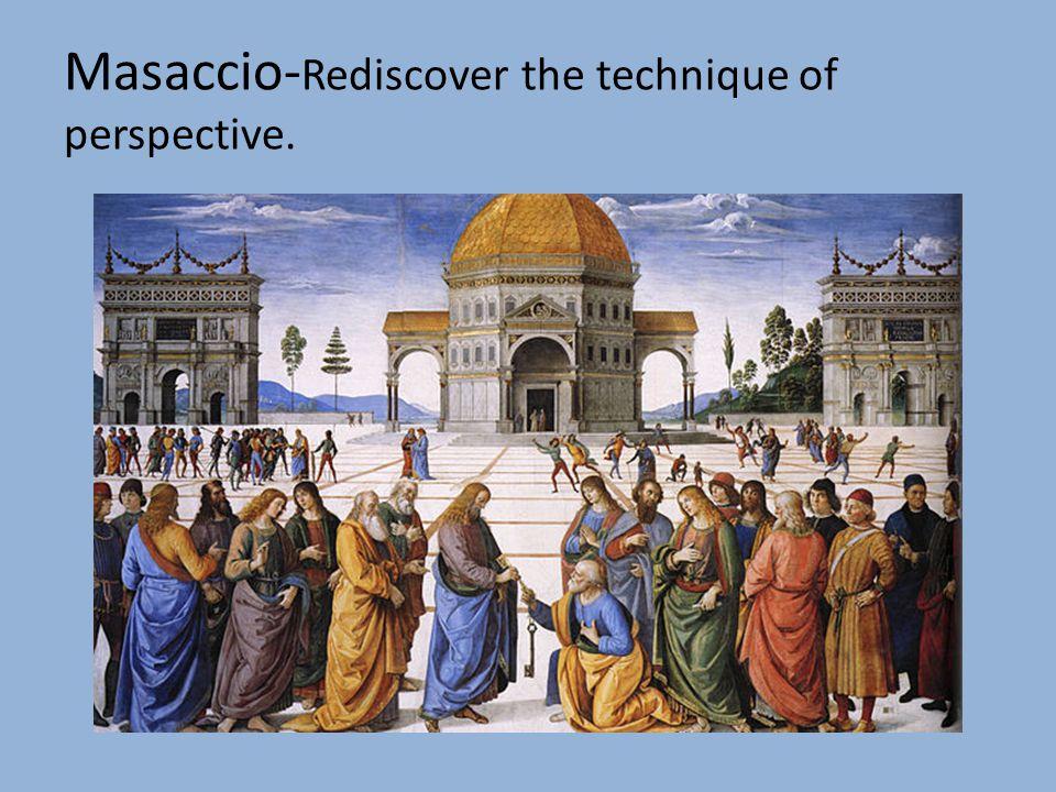 Masaccio-Rediscover the technique of perspective.