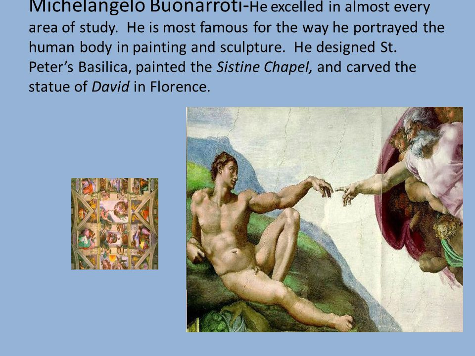 Michelangelo Buonarroti-He excelled in almost every area of study
