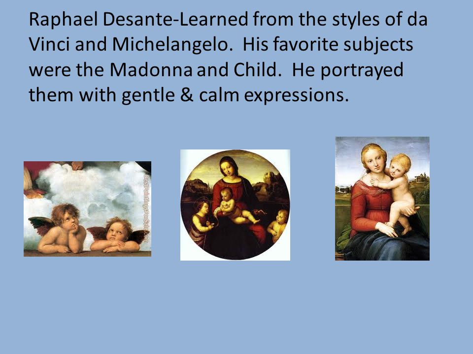 Raphael Desante-Learned from the styles of da Vinci and Michelangelo