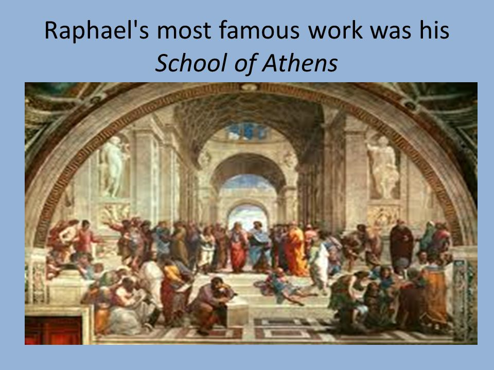 Raphael s most famous work was his School of Athens