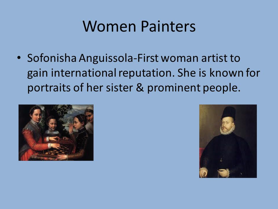 Women Painters Sofonisha Anguissola-First woman artist to gain international reputation.