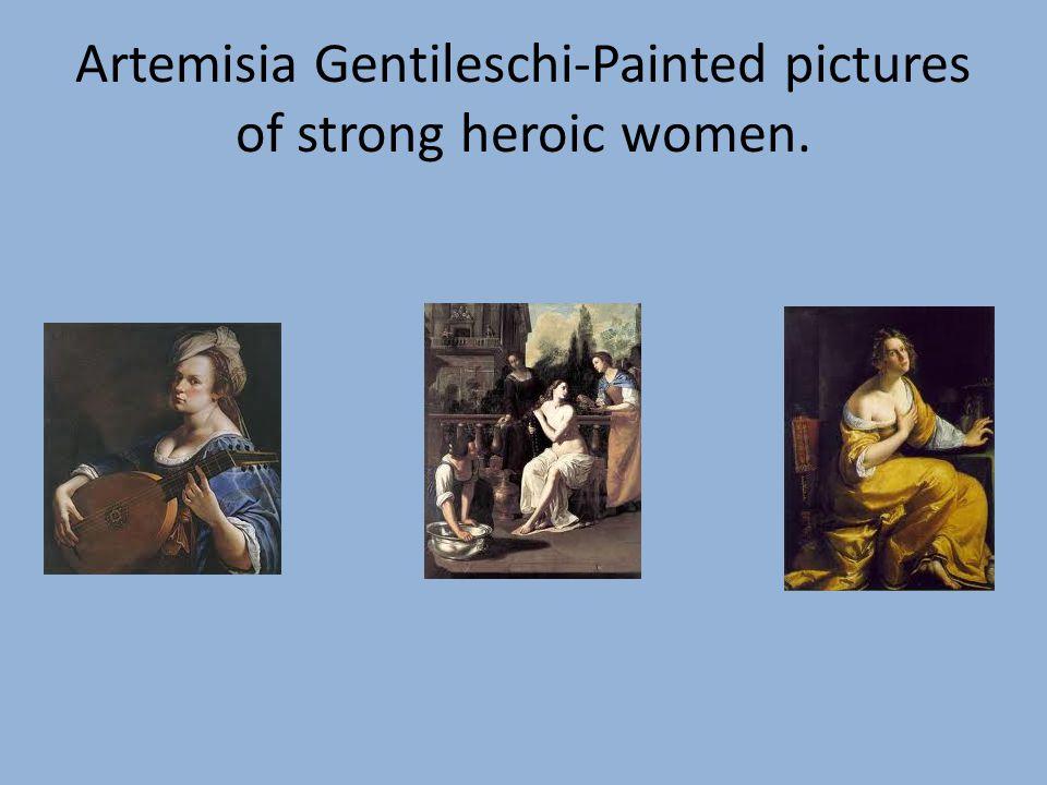 Artemisia Gentileschi-Painted pictures of strong heroic women.