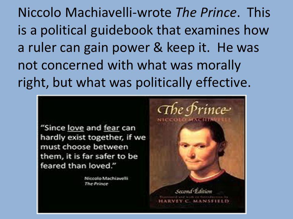 Niccolo Machiavelli-wrote The Prince