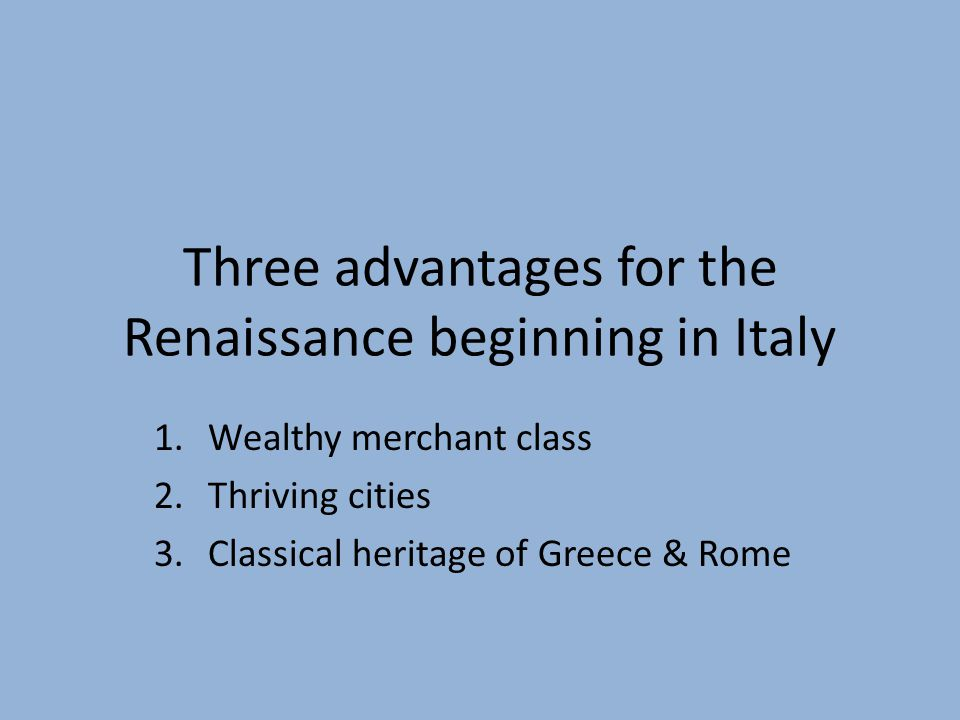 Three advantages for the Renaissance beginning in Italy
