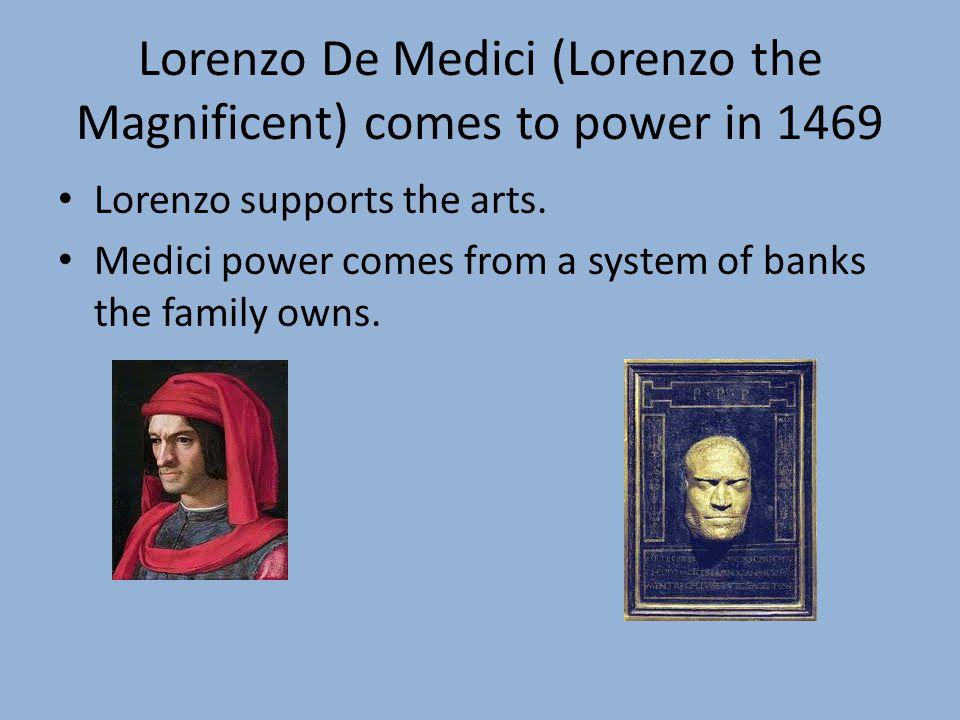 Lorenzo De Medici (Lorenzo the Magnificent) comes to power in 1469