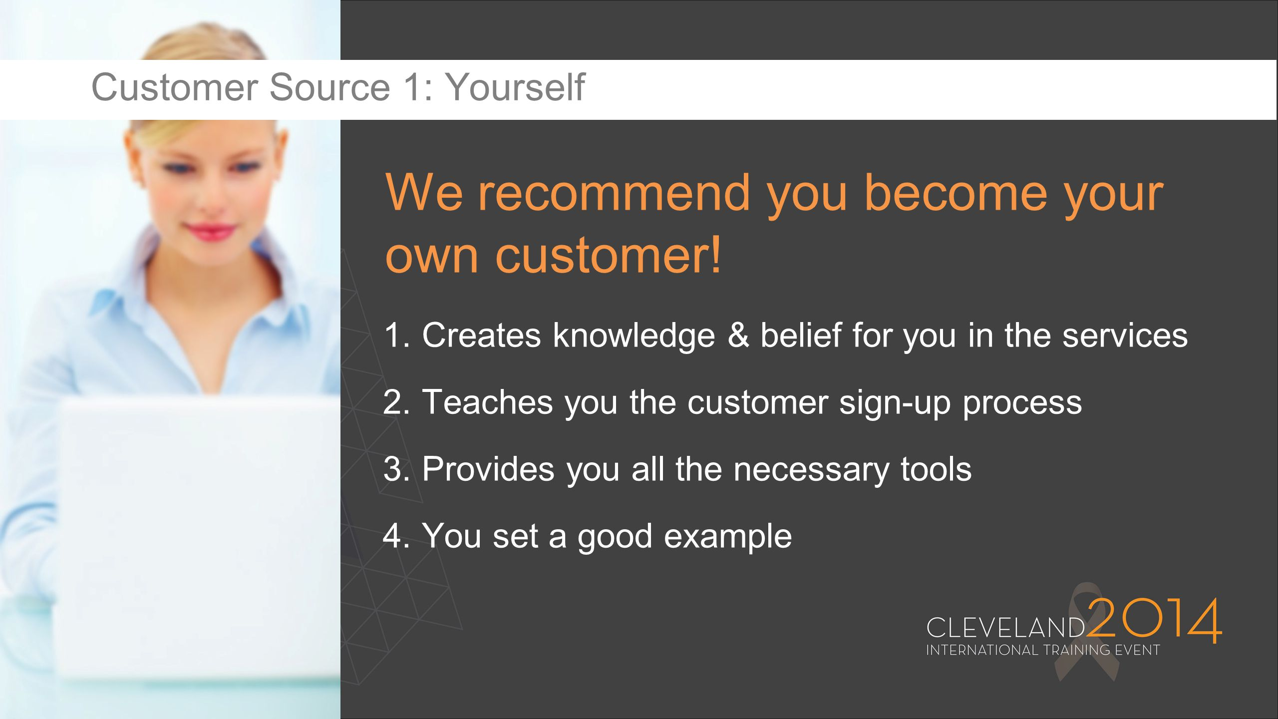 We recommend you become your own customer!