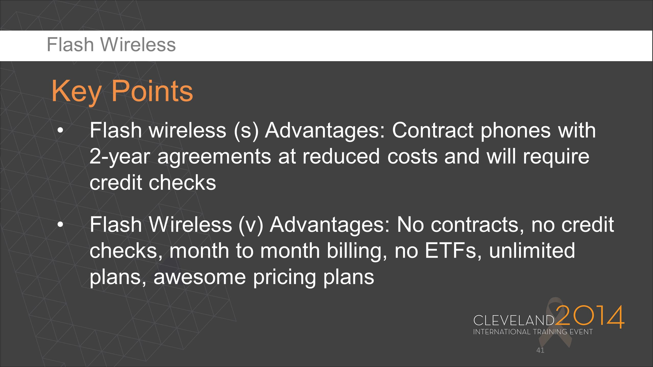 Flash Wireless Key Points. Flash wireless (s) Advantages: Contract phones with 2-year agreements at reduced costs and will require credit checks.