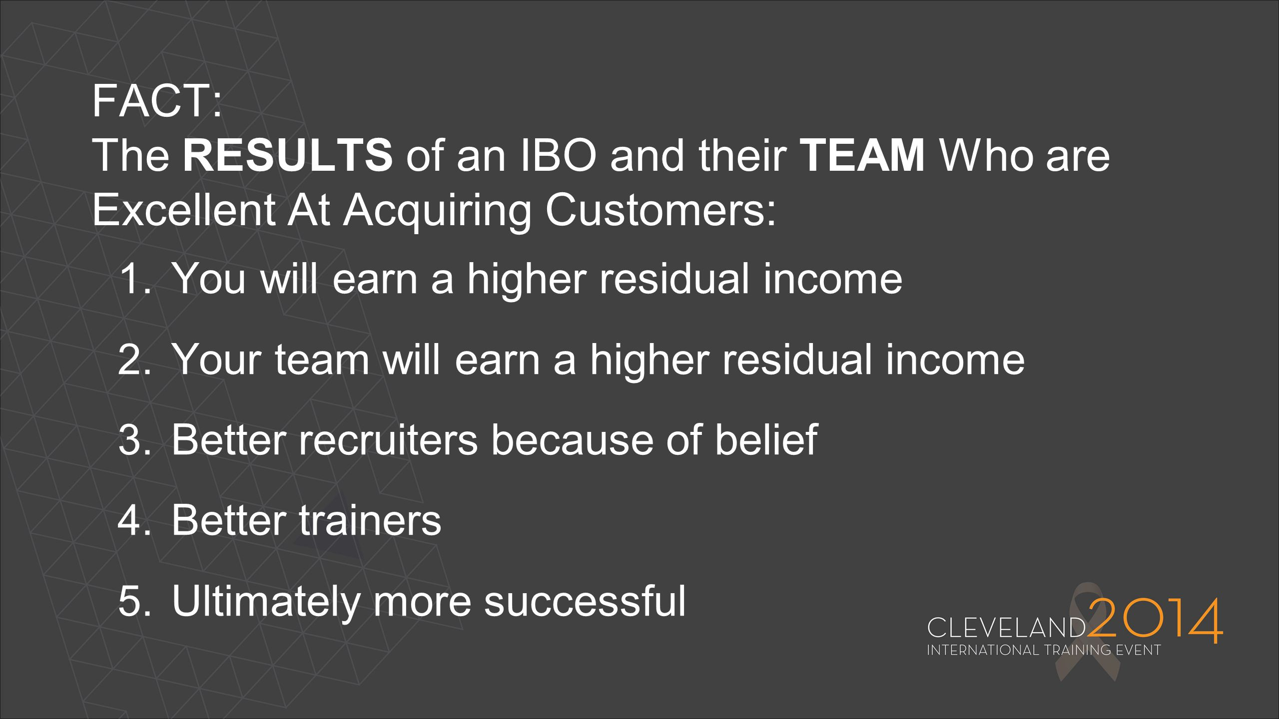 FACT: The RESULTS of an IBO and their TEAM Who are Excellent At Acquiring Customers: