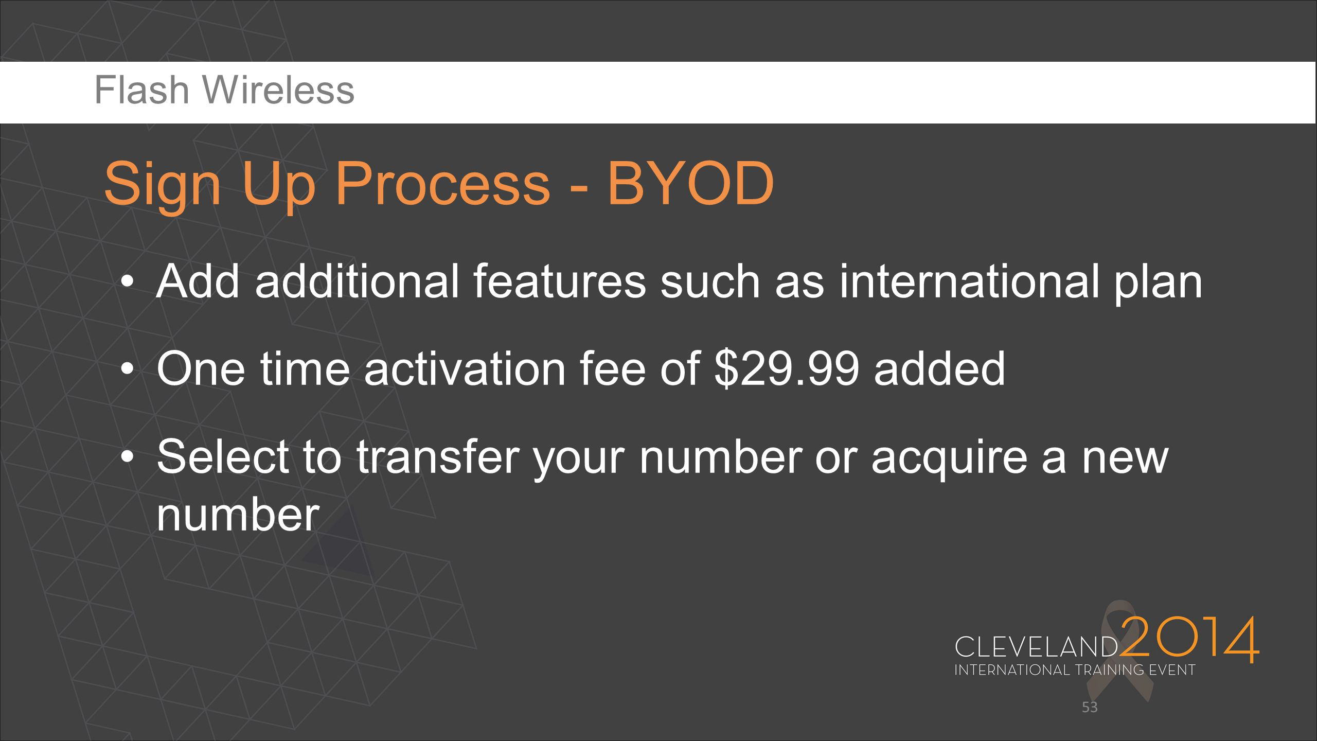 Flash Wireless Sign Up Process - BYOD. Add additional features such as international plan. One time activation fee of $29.99 added.