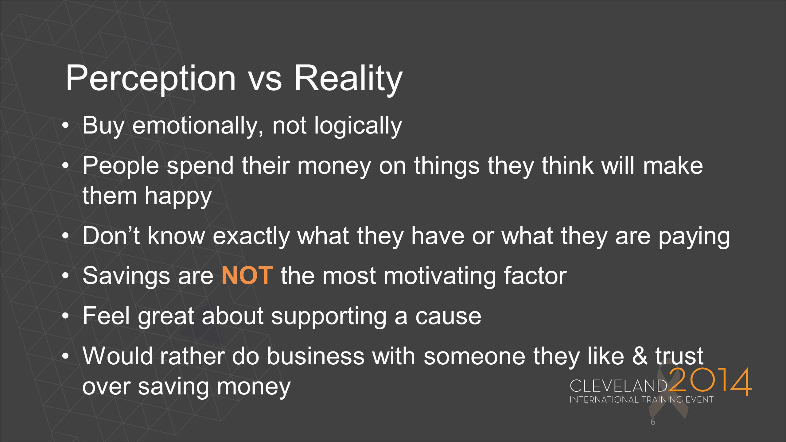 Perception vs Reality Buy emotionally, not logically