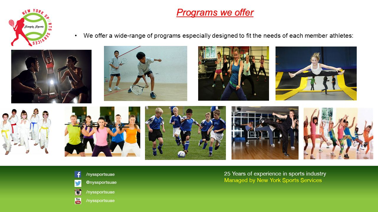Programs we offer We offer a wide-range of programs especially designed to fit the needs of each member athletes: