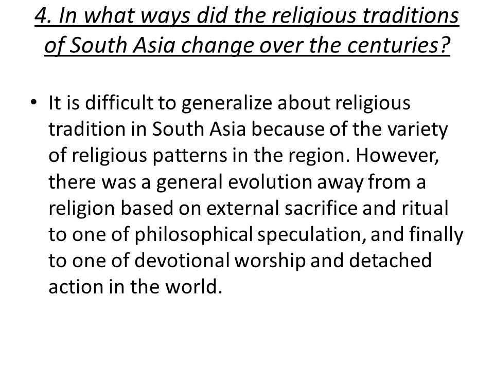 4. In what ways did the religious traditions of South Asia change over the centuries