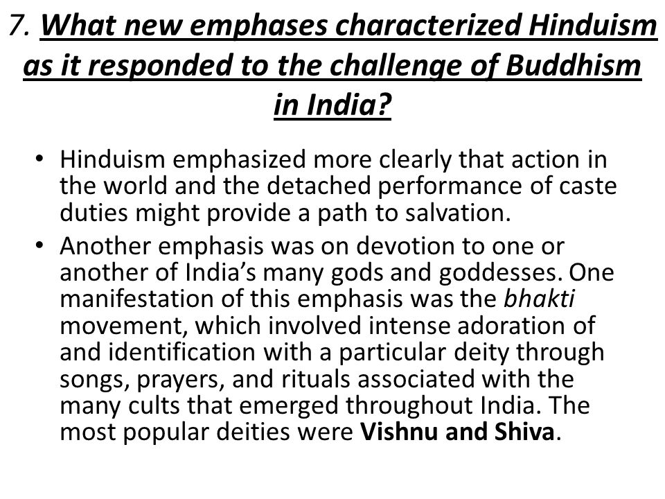 7. What new emphases characterized Hinduism as it responded to the challenge of Buddhism in India
