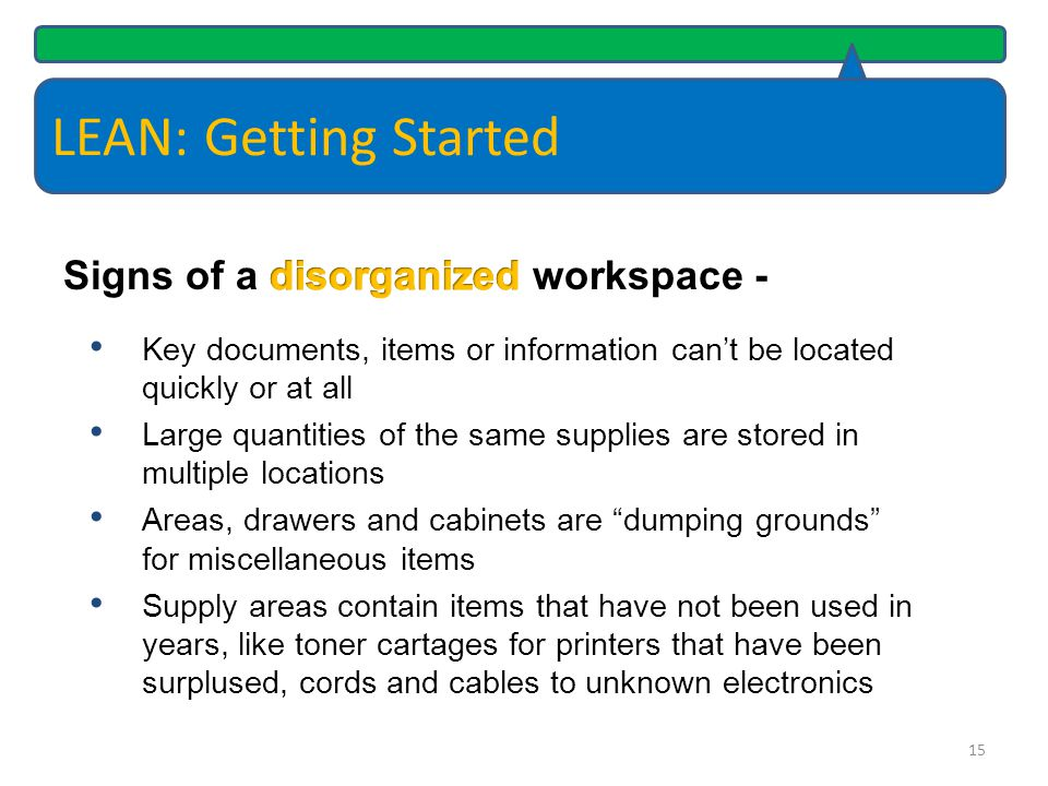LEAN: Getting Started Signs of a disorganized workspace -