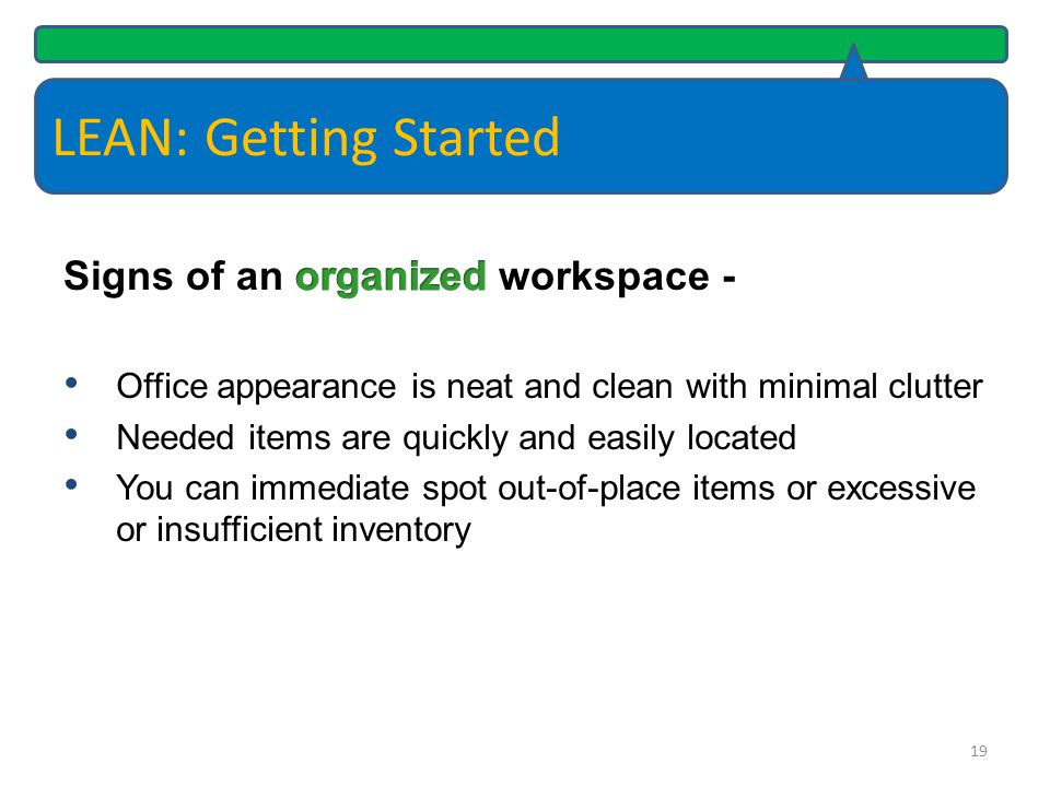 LEAN: Getting Started Signs of an organized workspace -