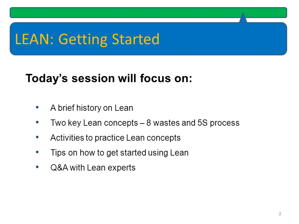 LEAN: Getting Started Today's session will focus on:
