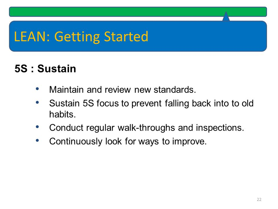 LEAN: Getting Started 5S : Sustain Maintain and review new standards.