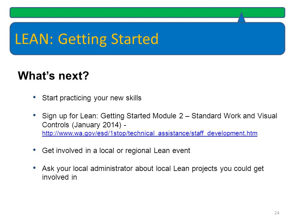 LEAN: Getting Started What's next Start practicing your new skills