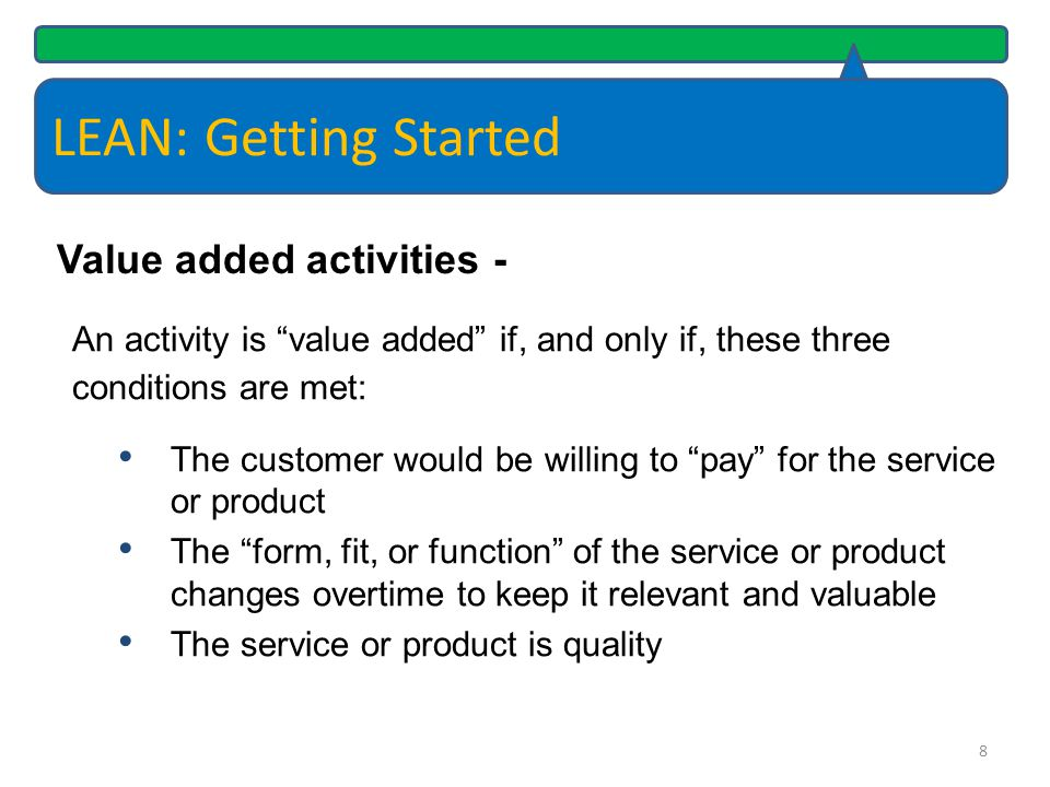 LEAN: Getting Started Value added activities -