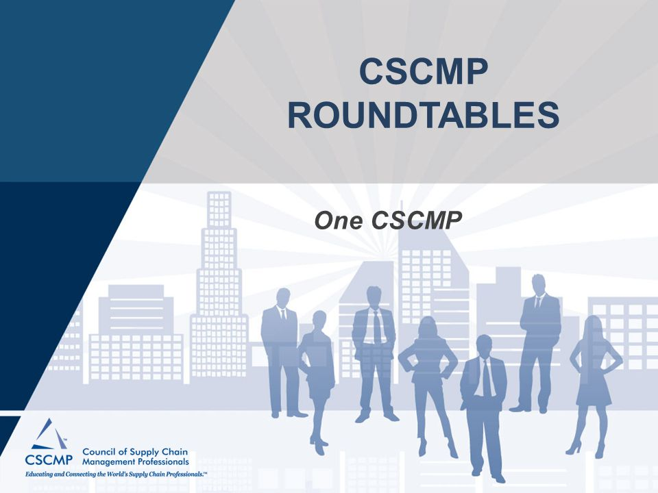 CSCMP ROUNDTABLES One CSCMP