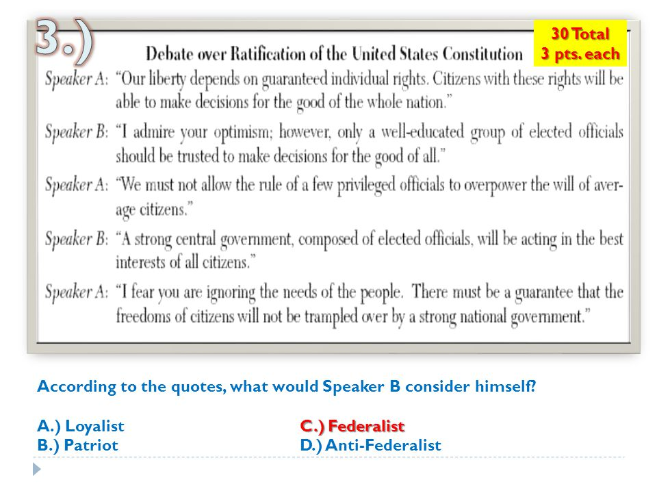 3.) 30 Total. 3 pts. each. According to the quotes, what would Speaker B consider himself A.) Loyalist C.) Federalist.