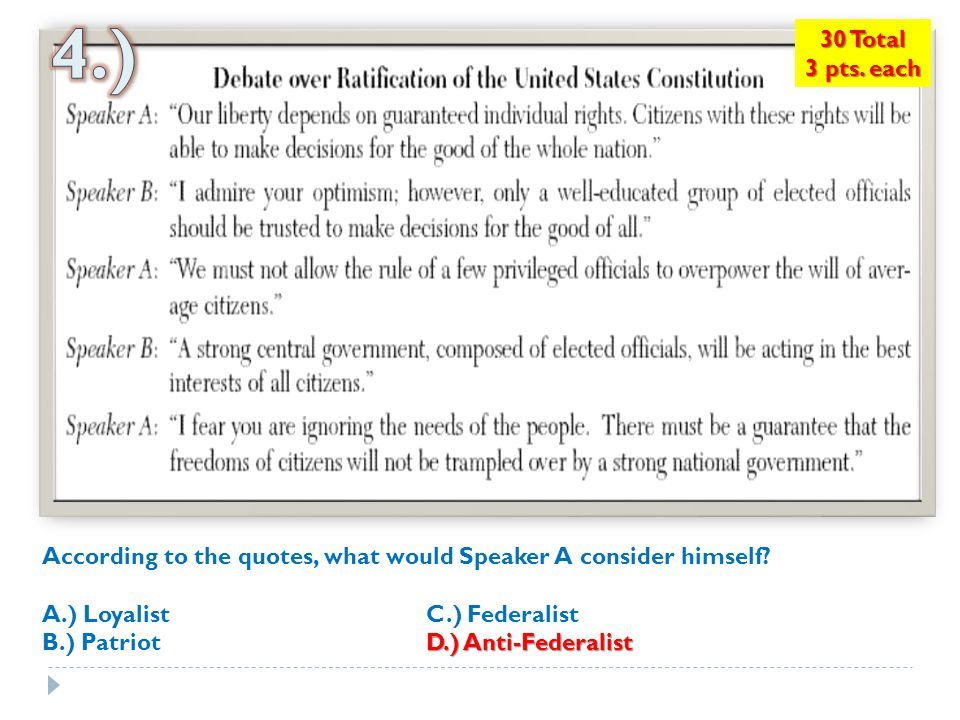 4.) 30 Total. 3 pts. each. According to the quotes, what would Speaker A consider himself A.) Loyalist C.) Federalist.