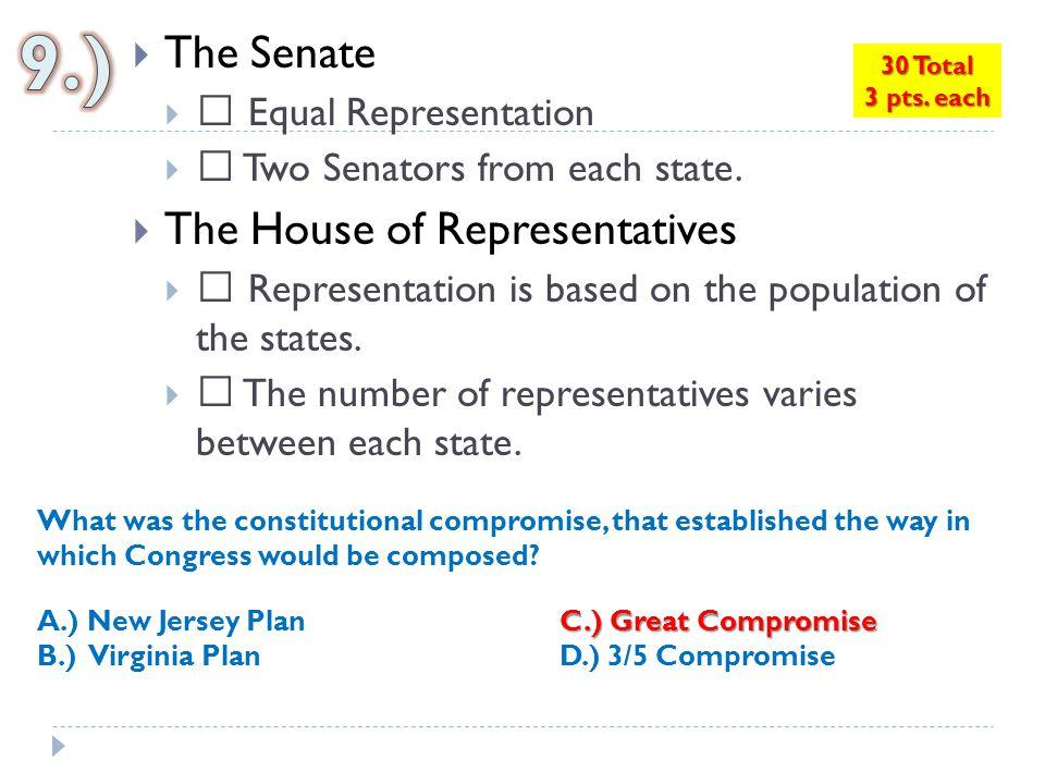 9.) The Senate The House of Representatives  Equal Representation