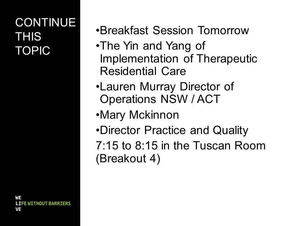 Continue this topic Breakfast Session Tomorrow. The Yin and Yang of Implementation of Therapeutic Residential Care.