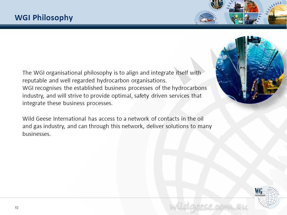 WGI Philosophy The WGI organisational philosophy is to align and integrate itself with reputable and well regarded hydrocarbon organisations.