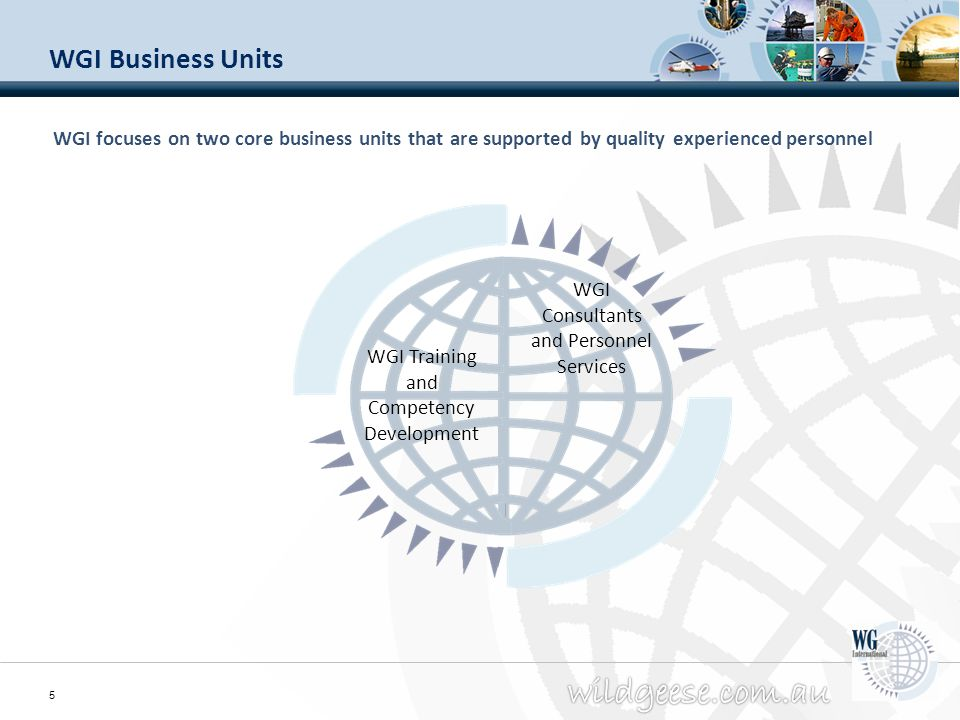 WGI Business Units WGI focuses on two core business units that are supported by quality experienced personnel.