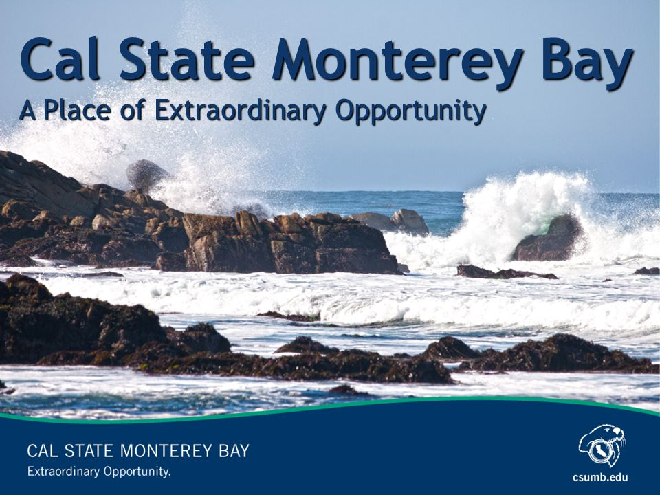 Cal State Monterey Bay A Place of Extraordinary Opportunity