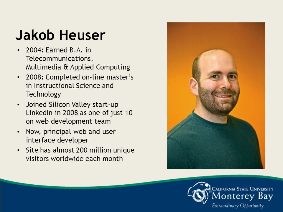 Jakob Heuser 2004: Earned B.A. in Telecommunications, Multimedia & Applied Computing.