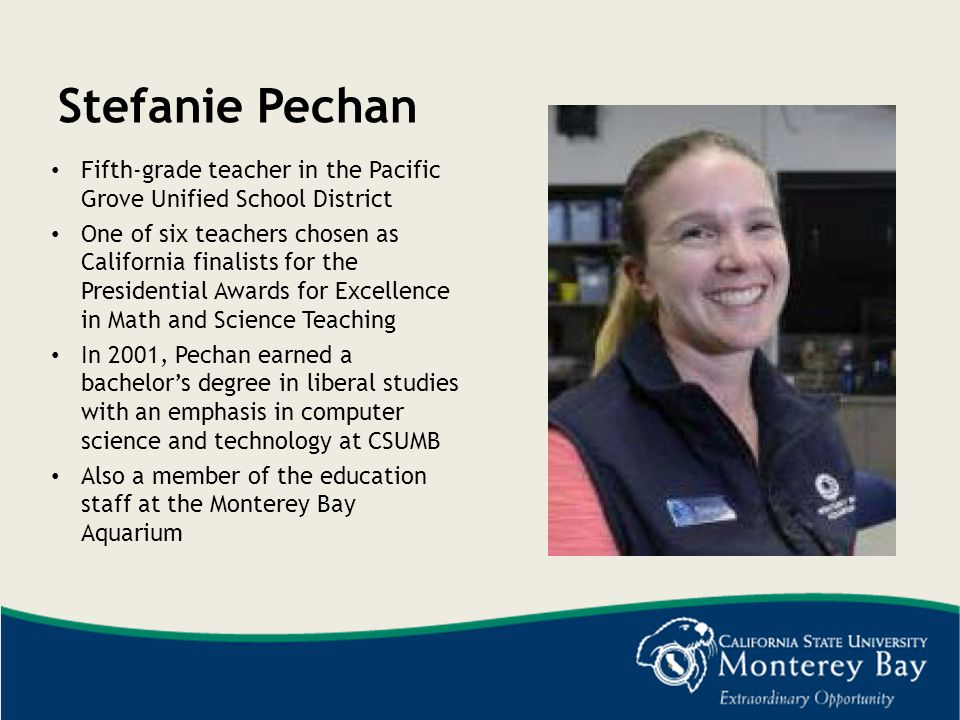 Stefanie Pechan Fifth-grade teacher in the Pacific Grove Unified School District.