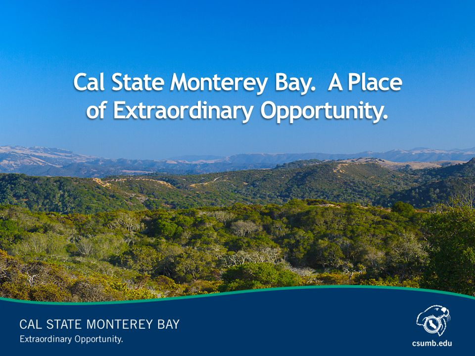 Cal State Monterey Bay. A Place of Extraordinary Opportunity.