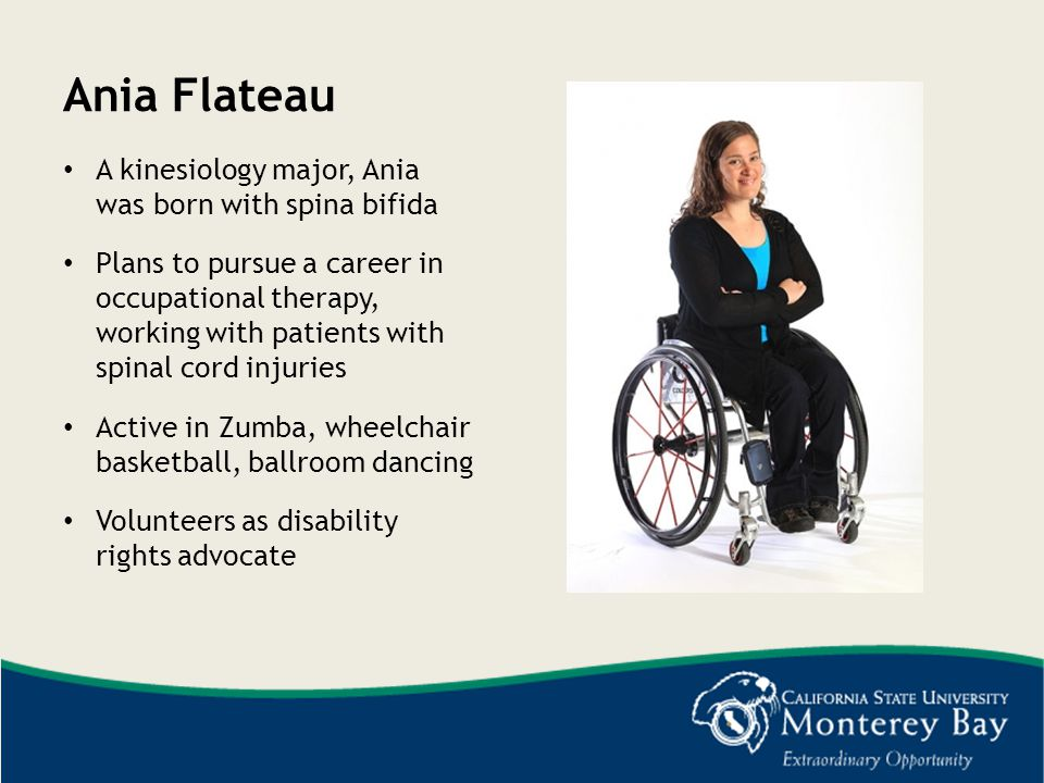 Ania Flateau A kinesiology major, Ania was born with spina bifida