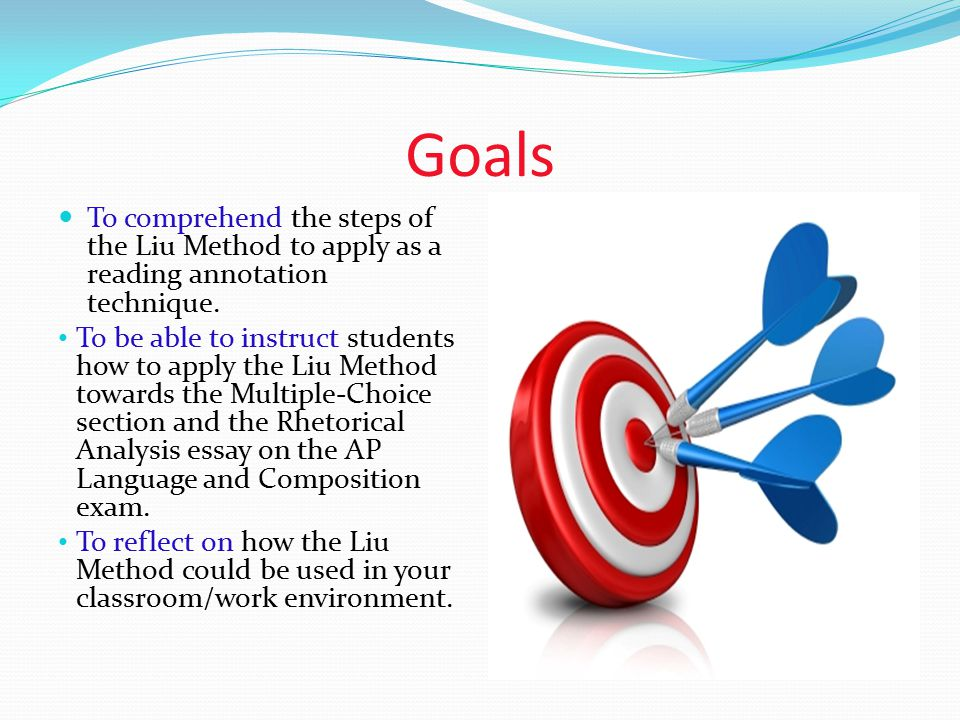 Goals To comprehend the steps of the Liu Method to apply as a reading annotation technique.