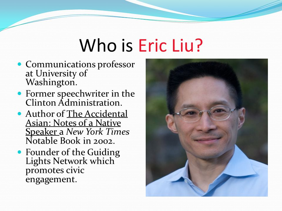 notes of a native speaker essay eric liu The accidental asian: notes of a native speaker is a collection of memoirs and essays by american writer eric liu published in 1998 one of his arguments criticizes the unified asian american movement with uniform interests.