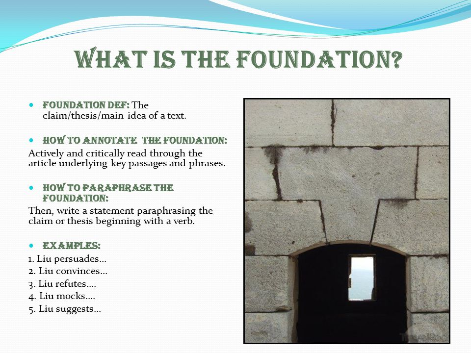 What is the Foundation Foundation Def: The claim/thesis/main idea of a text. How to Annotate The Foundation: