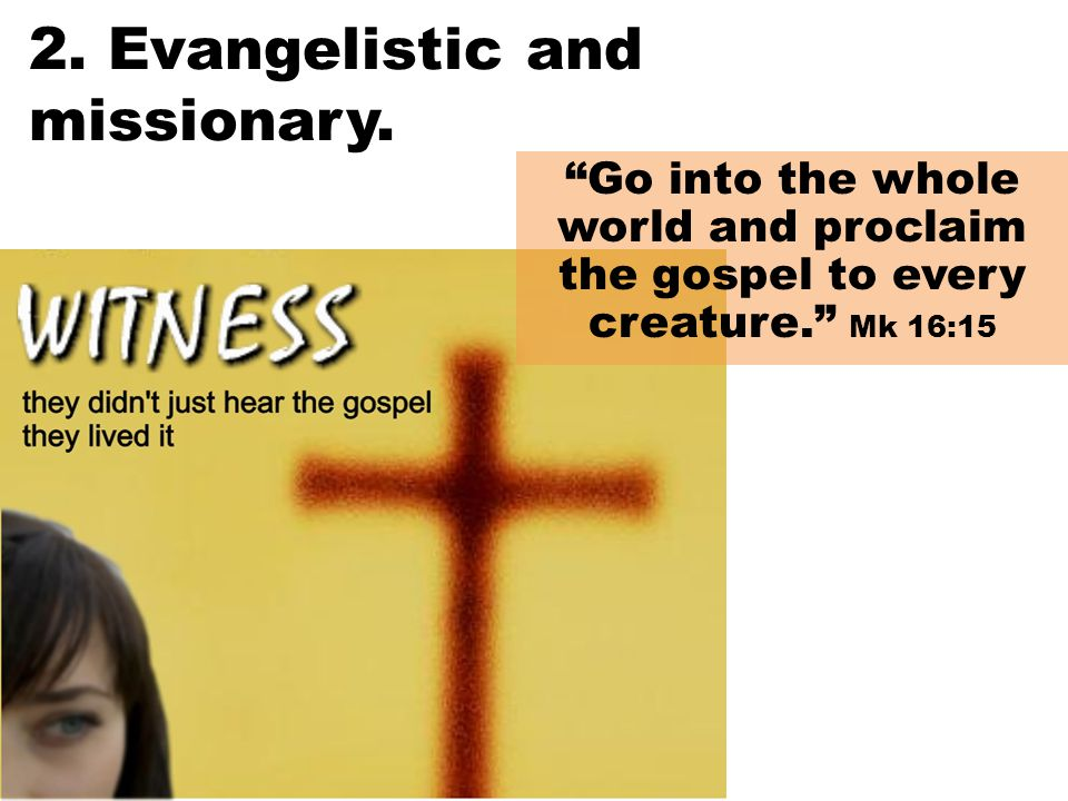 2. Evangelistic and missionary.